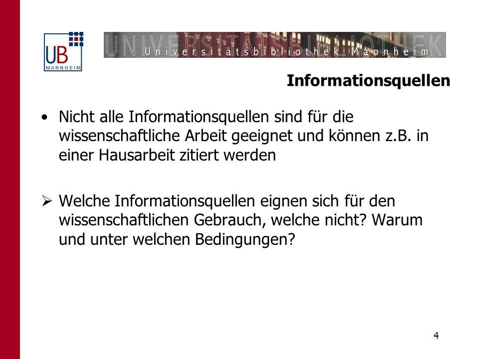 InformationsquellenNicht alle Informationsquellen sind für die wissenschaftliche Arbeit geeignet und können z.B. in einer Hausarbeit zitiert werden.