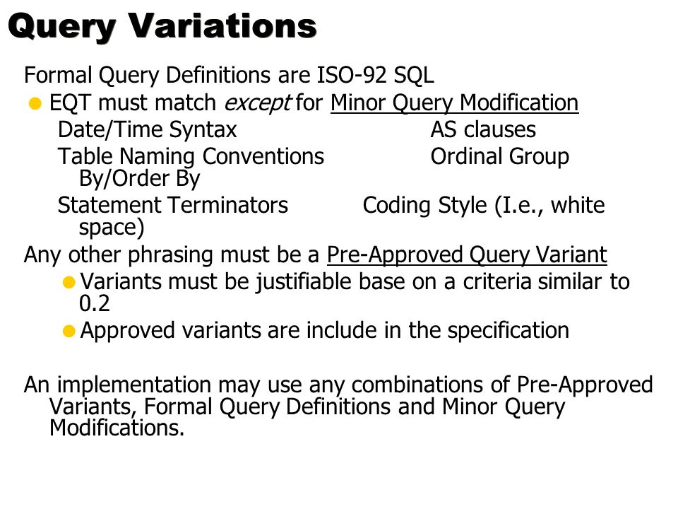 Query Variations Formal Query Definitions are ISO-92 SQL