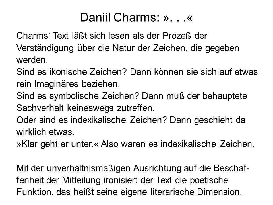 Daniil Charms: ». . .« Charms' Text läßt sich lesen als der Prozeß der