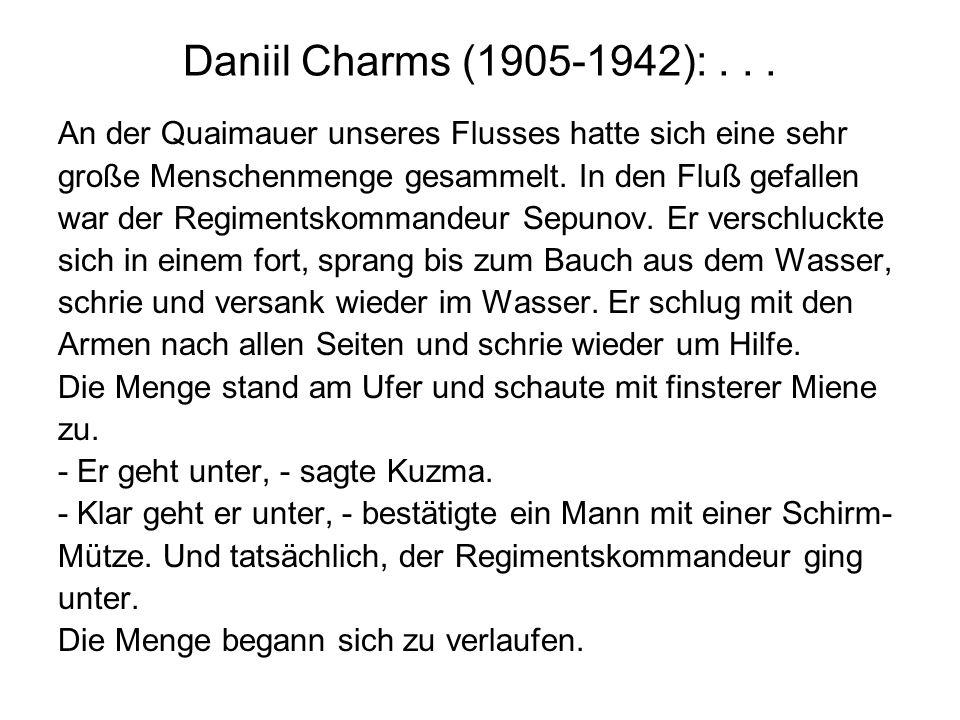 Daniil Charms (1905-1942): . . . An der Quaimauer unseres Flusses hatte sich eine sehr. große Menschenmenge gesammelt. In den Fluß gefallen.