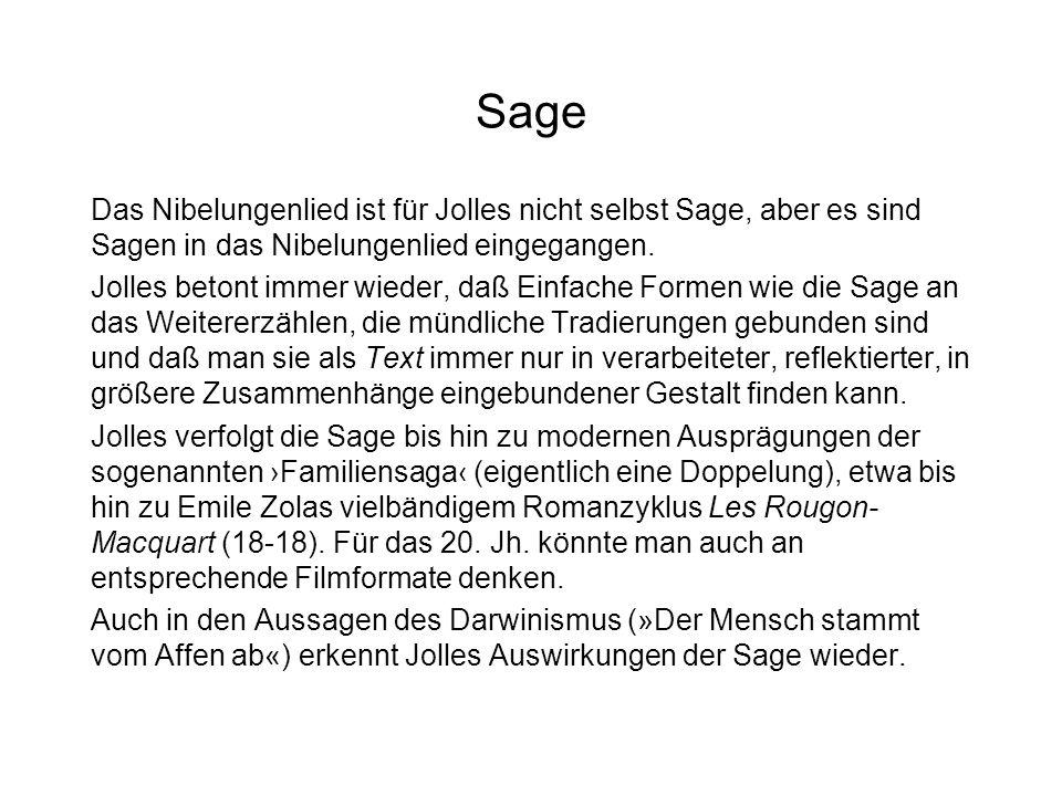 Sage Das Nibelungenlied ist für Jolles nicht selbst Sage, aber es sind Sagen in das Nibelungenlied eingegangen.