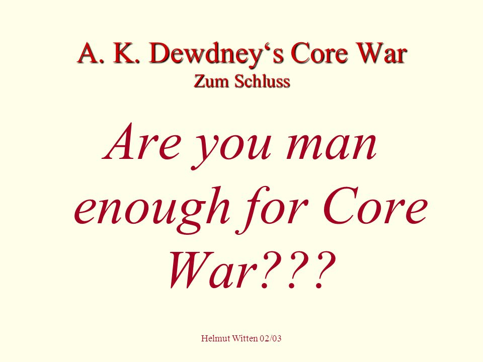 A. K. Dewdney's Core War Zum Schluss