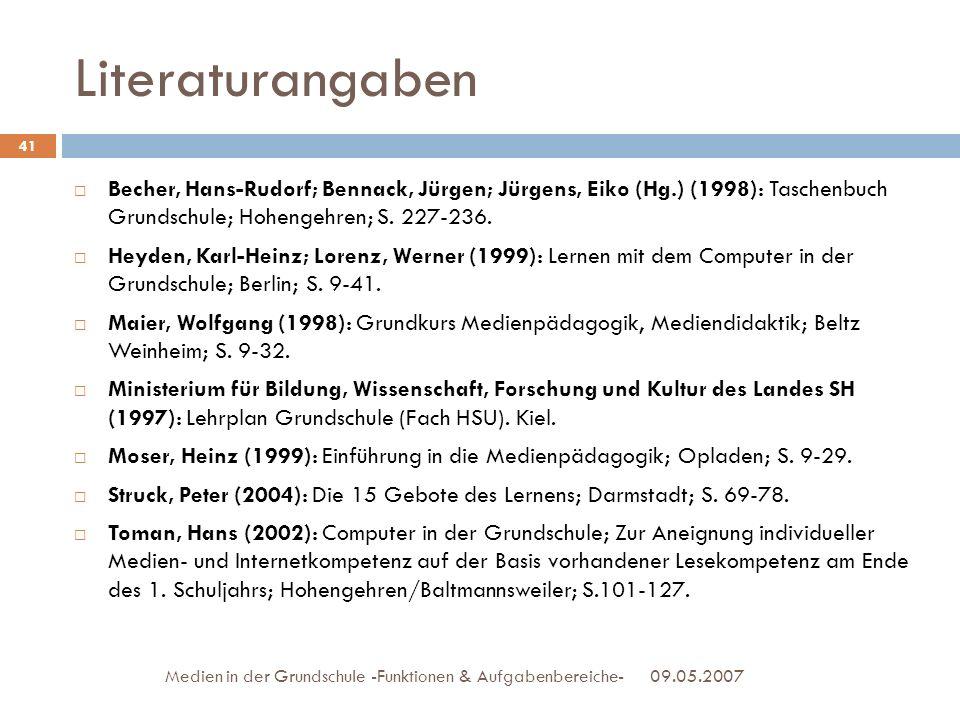 Literaturangaben Becher, Hans-Rudorf; Bennack, Jürgen; Jürgens, Eiko (Hg.) (1998): Taschenbuch Grundschule; Hohengehren; S. 227-236.
