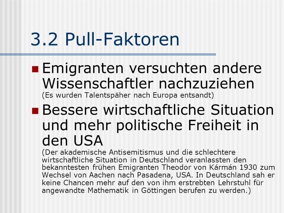 3.2 Pull-Faktoren Emigranten versuchten andere Wissenschaftler nachzuziehen (Es wurden Talentspäher nach Europa entsandt)