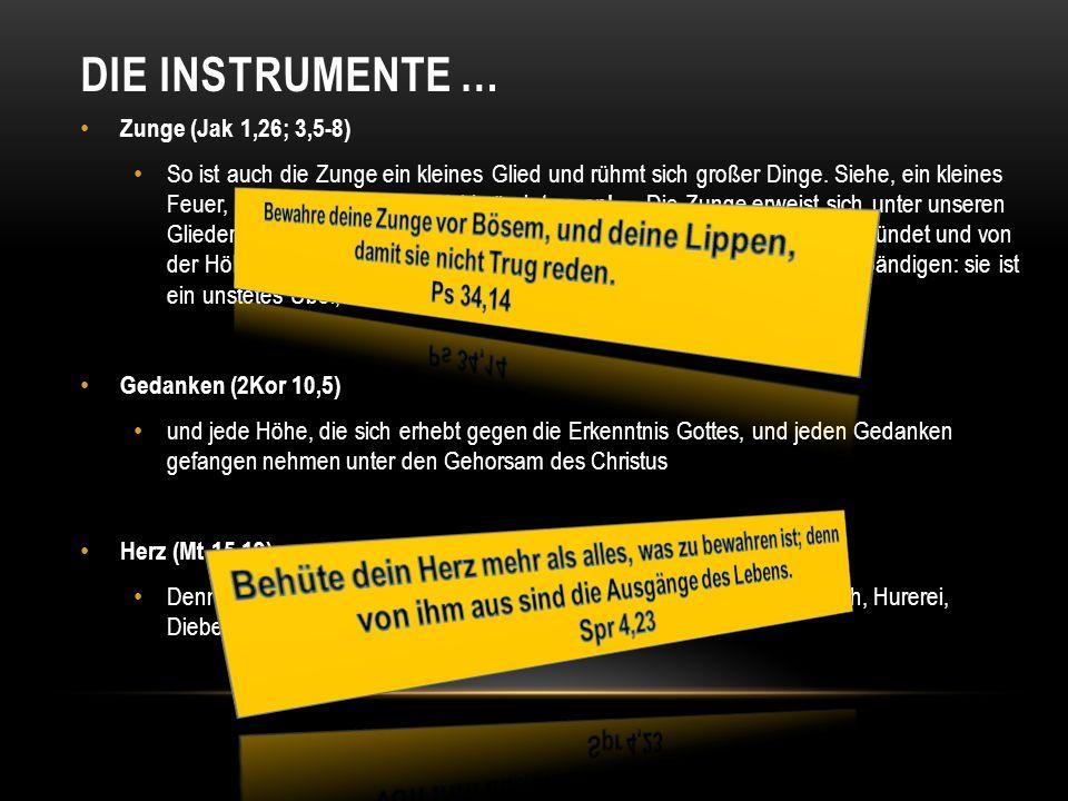 DIE Instrumente … Zunge (Jak 1,26; 3,5-8)