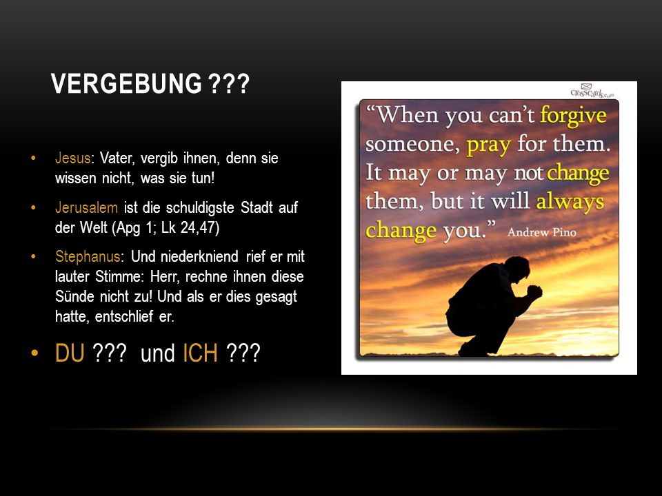 Vergebung Jesus: Vater, vergib ihnen, denn sie wissen nicht, was sie tun! Jerusalem ist die schuldigste Stadt auf der Welt (Apg 1; Lk 24,47)