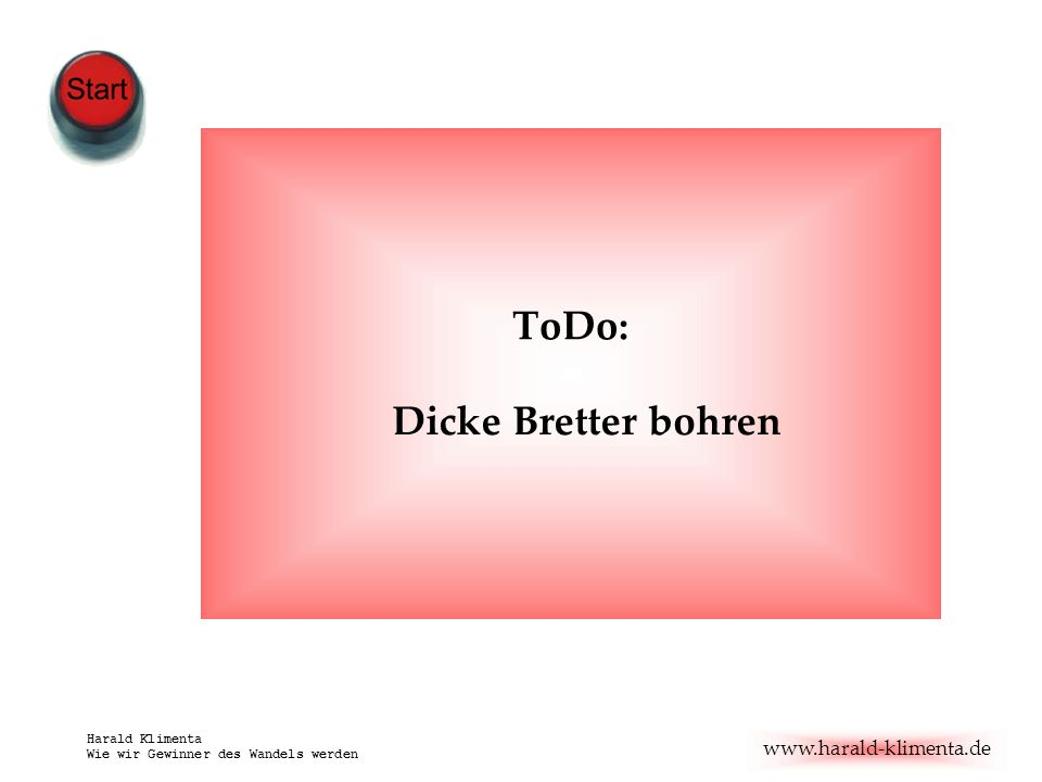 ToDo: Dicke Bretter bohren