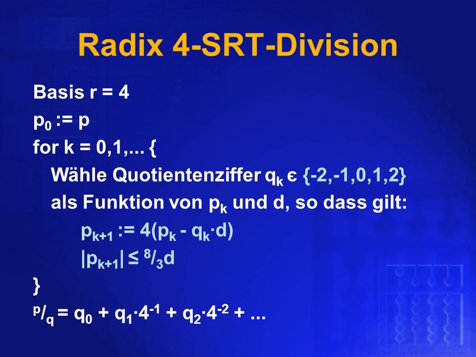 Radix 4-SRT-Division Basis r = 4 p0 := p for k = 0,1,... {