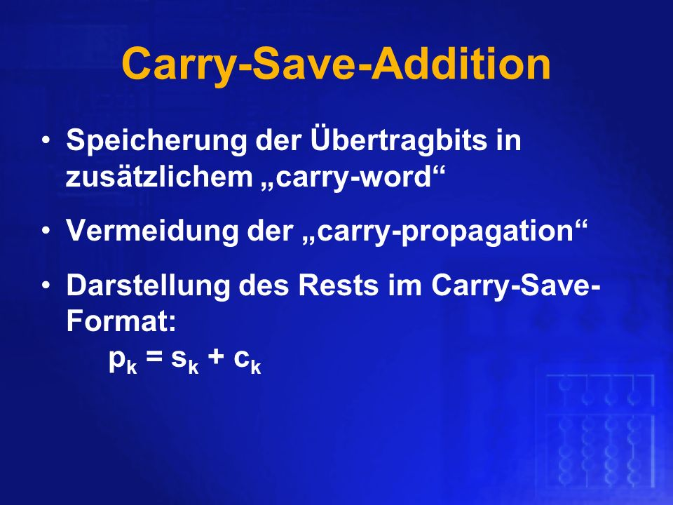 """Carry-Save-Addition Speicherung der Übertragbits in zusätzlichem """"carry-word Vermeidung der """"carry-propagation"""