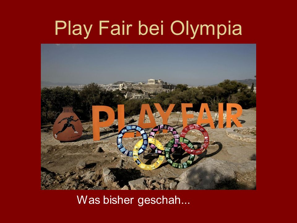Play Fair bei Olympia Was bisher geschah...