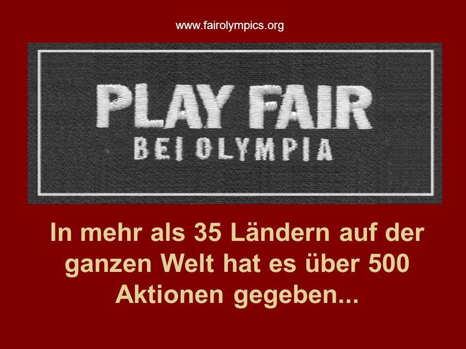 www.fairolympics.org In mehr als 35 Ländern auf der ganzen Welt hat es über 500 Aktionen gegeben...