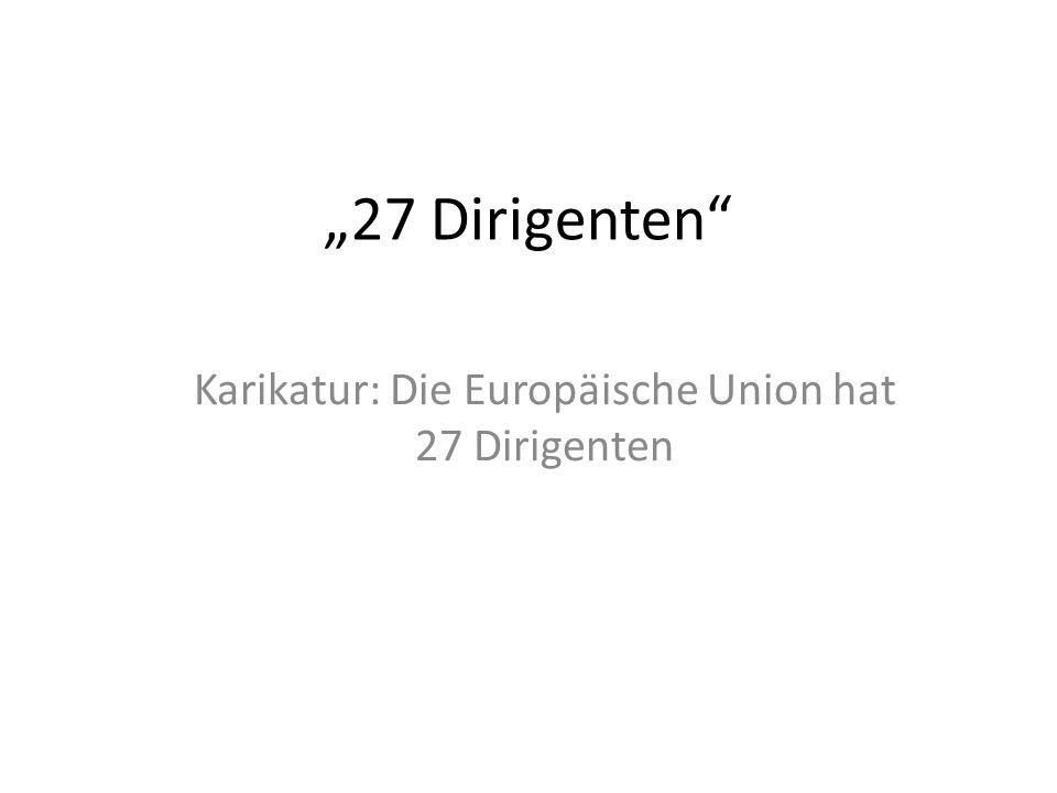 Karikatur: Die Europäische Union hat 27 Dirigenten