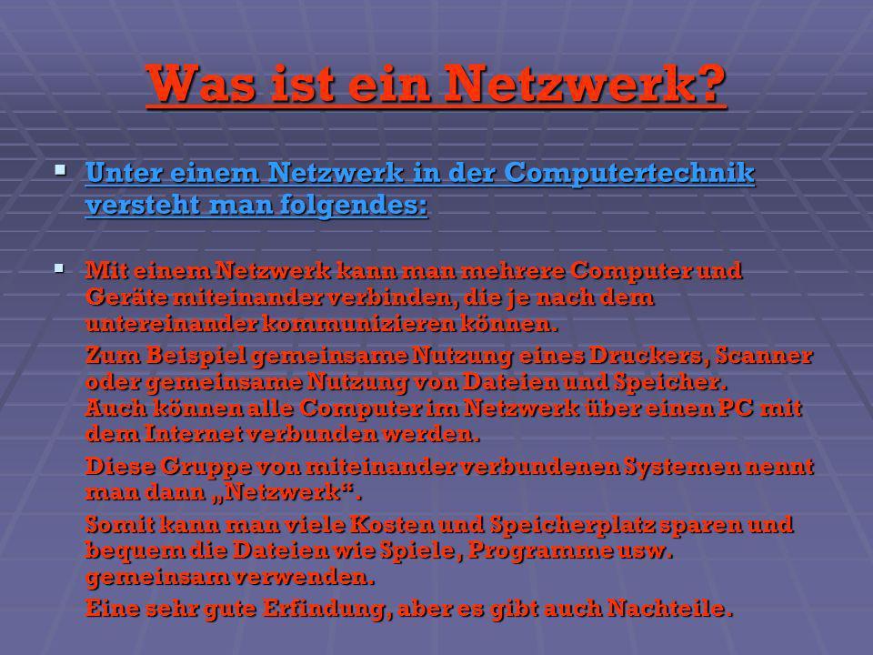 Was ist ein Netzwerk Unter einem Netzwerk in der Computertechnik versteht man folgendes:
