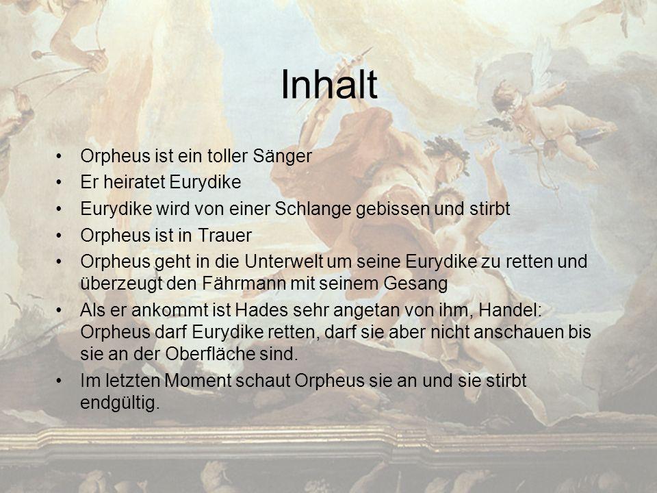 Inhalt Orpheus ist ein toller Sänger Er heiratet Eurydike
