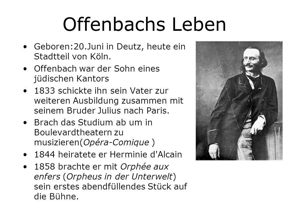 Offenbachs Leben Geboren:20.Juni in Deutz, heute ein Stadtteil von Köln. Offenbach war der Sohn eines jüdischen Kantors.