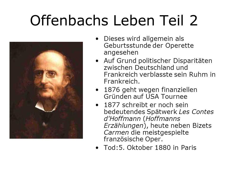 Offenbachs Leben Teil 2 Dieses wird allgemein als Geburtsstunde der Operette angesehen.