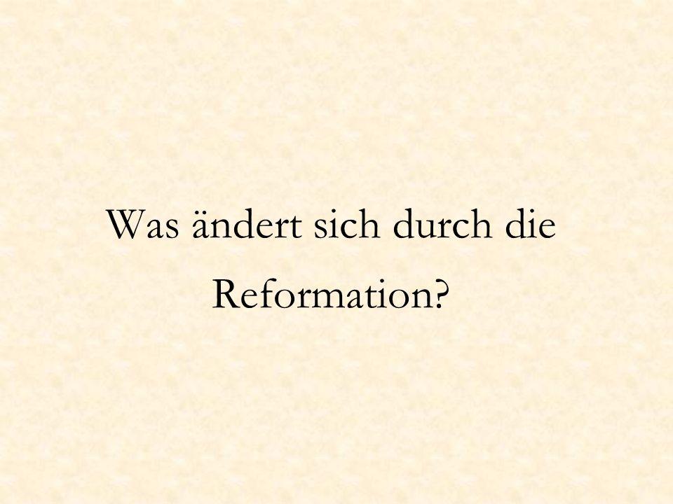 Was ändert sich durch die Reformation