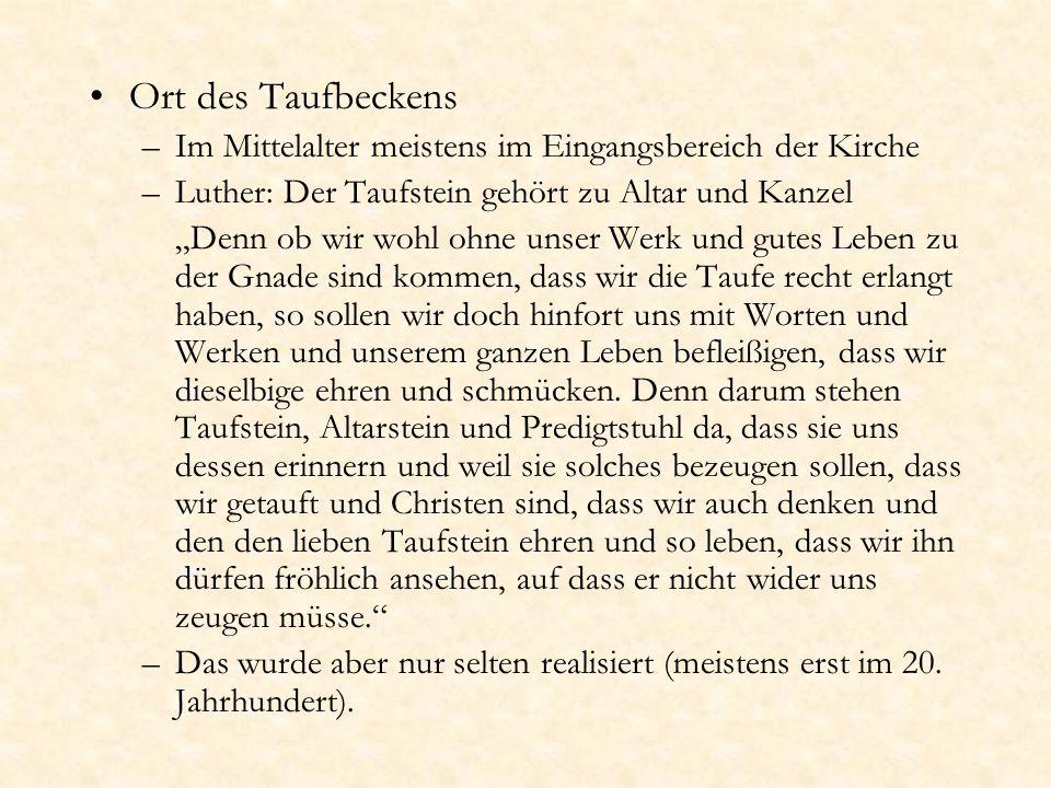 Ort des Taufbeckens Im Mittelalter meistens im Eingangsbereich der Kirche. Luther: Der Taufstein gehört zu Altar und Kanzel.
