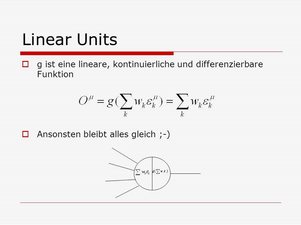 Linear Units g ist eine lineare, kontinuierliche und differenzierbare Funktion. Ansonsten bleibt alles gleich ;-)