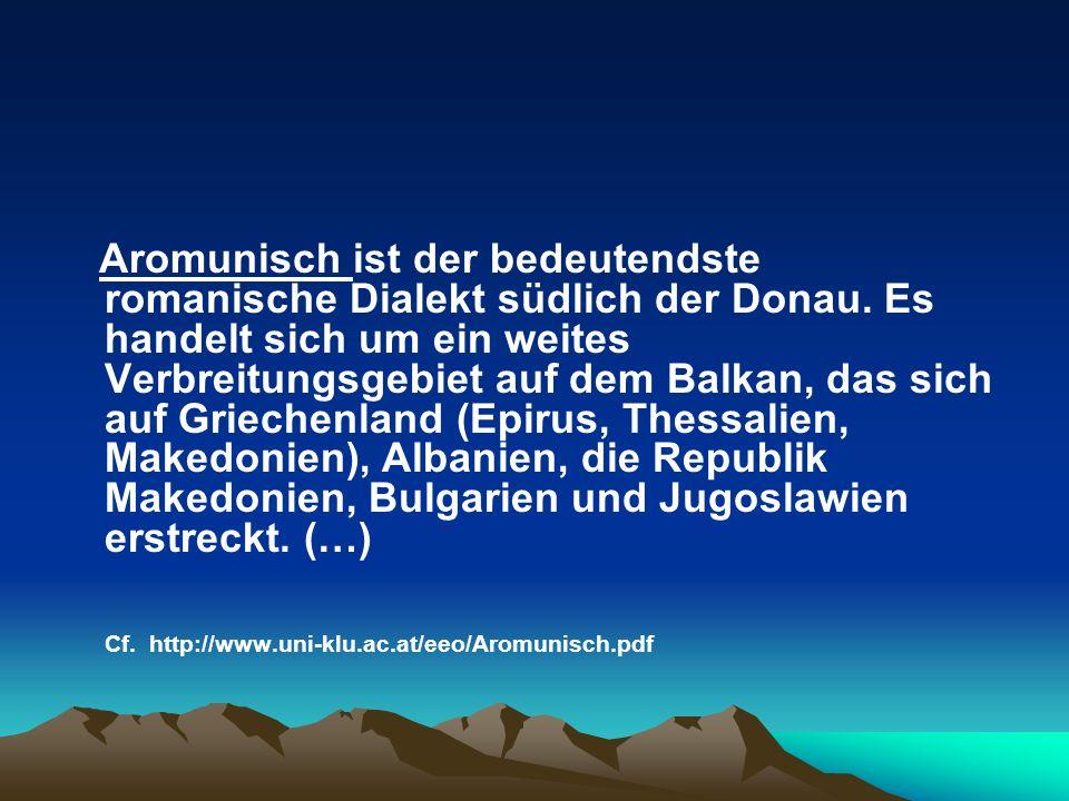Aromunisch ist der bedeutendste romanische Dialekt südlich der Donau