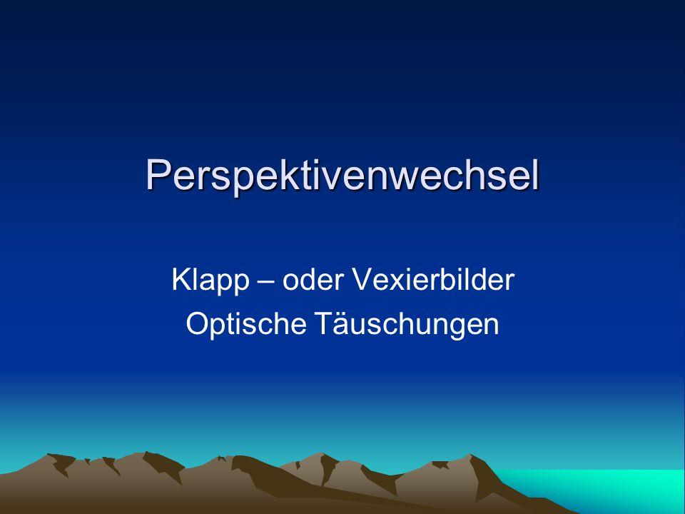 Klapp – oder Vexierbilder Optische Täuschungen