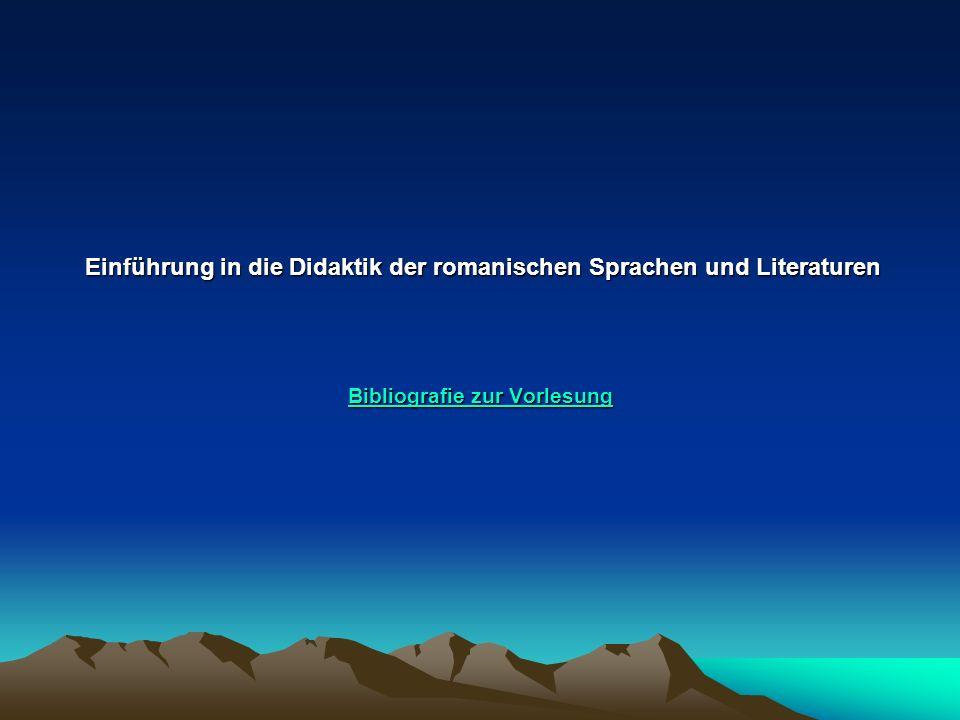Einführung in die Didaktik der romanischen Sprachen und Literaturen Bibliografie zur Vorlesung