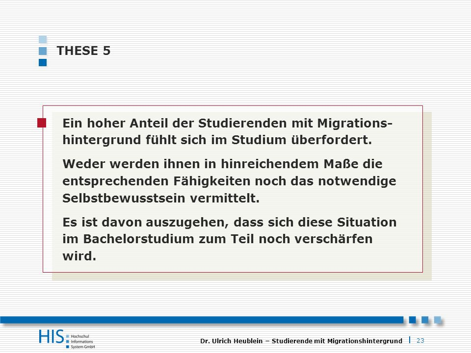 THESE 5 Ein hoher Anteil der Studierenden mit Migrations- hintergrund fühlt sich im Studium überfordert.