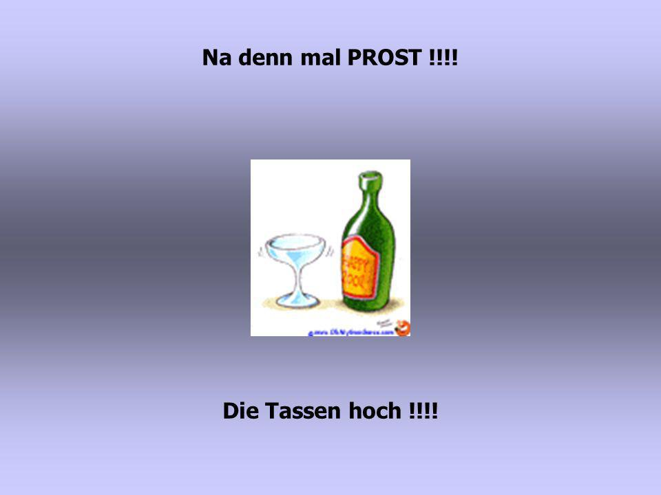 Na denn mal PROST !!!! Die Tassen hoch !!!!
