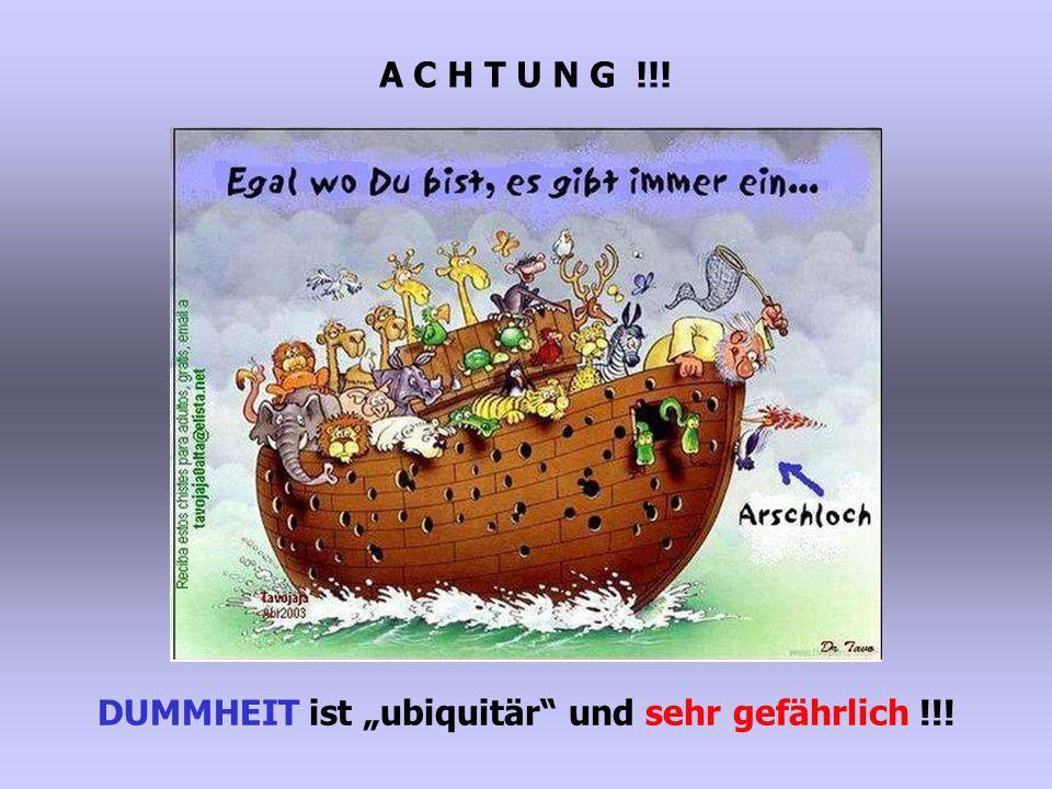 """DUMMHEIT ist """"ubiquitär und sehr gefährlich !!!"""