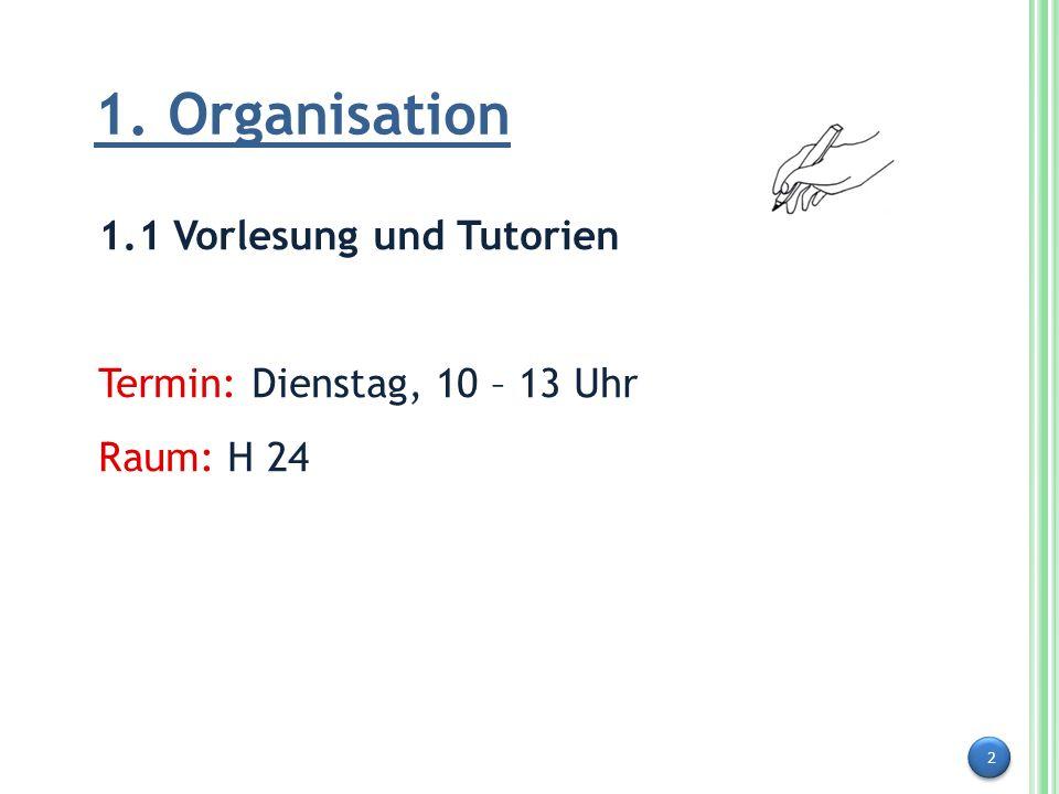 1. Organisation 1.1 Vorlesung und Tutorien