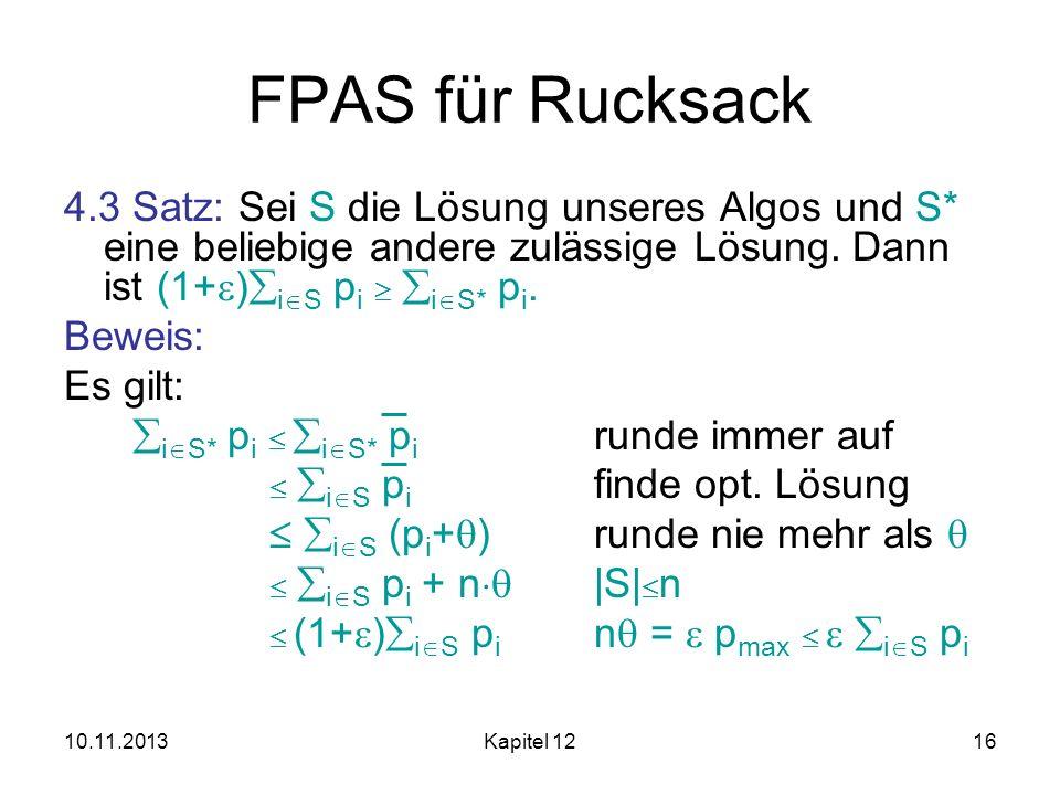 FPAS für Rucksack 4.3 Satz: Sei S die Lösung unseres Algos und S* eine beliebige andere zulässige Lösung. Dann ist (1+)iS pi  iS* pi.