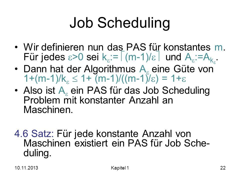 Job Scheduling Wir definieren nun das PAS für konstantes m. Für jedes e>0 sei ke:= (m-1)/e und Ae:=Ake.