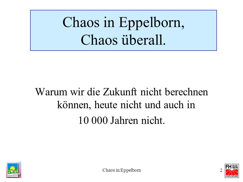 Chaos in Eppelborn, Chaos überall.