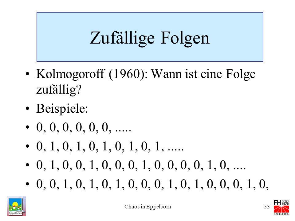 Zufällige Folgen Kolmogoroff (1960): Wann ist eine Folge zufällig