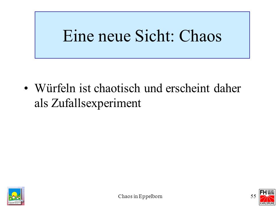Eine neue Sicht: ChaosWürfeln ist chaotisch und erscheint daher als Zufallsexperiment.