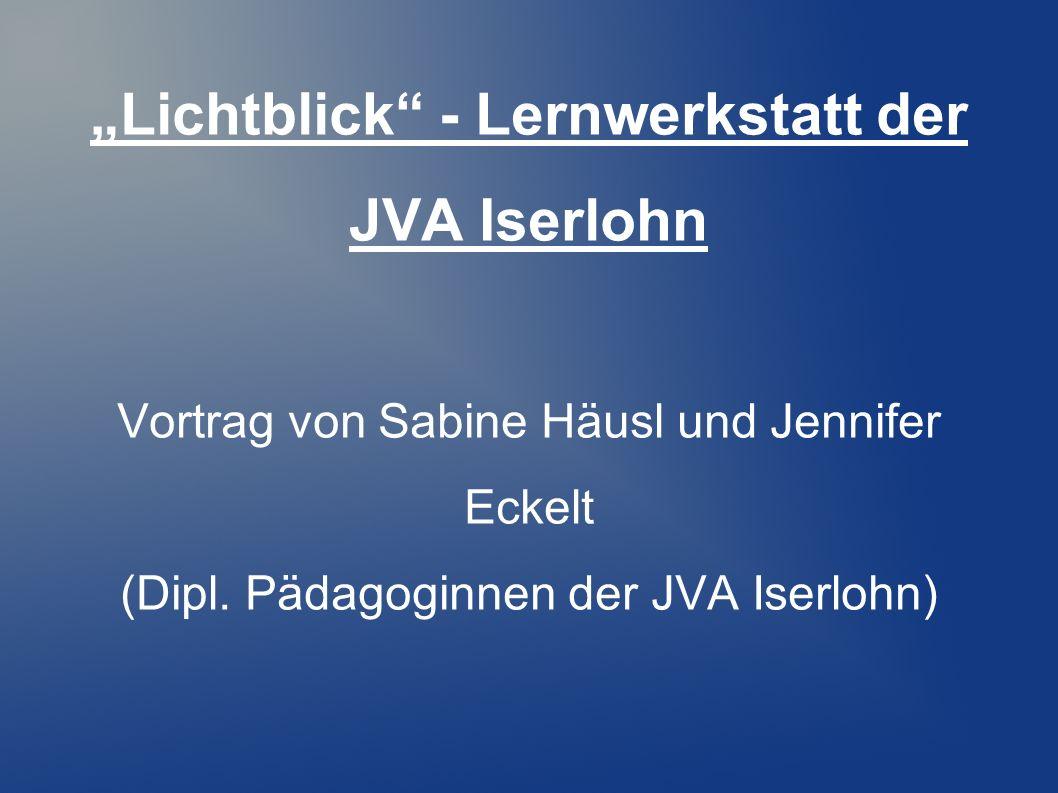 """""""Lichtblick - Lernwerkstatt der JVA Iserlohn Vortrag von Sabine Häusl und Jennifer Eckelt (Dipl."""