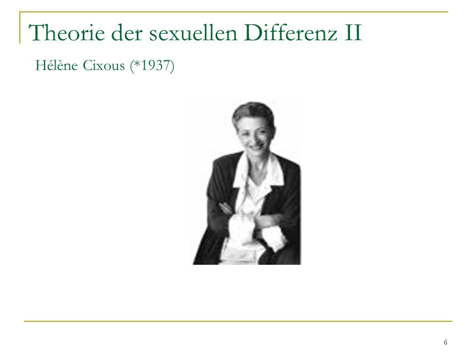 Theorie der sexuellen Differenz II Hélène Cixous (*1937)