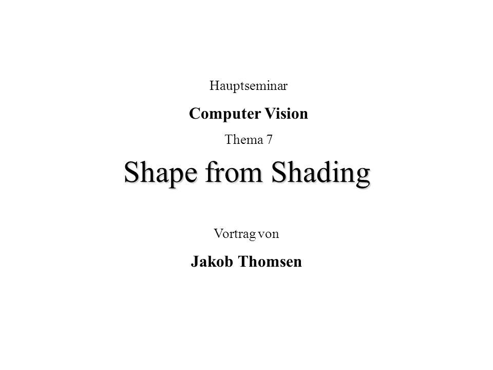 Shape from Shading Computer Vision Jakob Thomsen Hauptseminar Thema 7