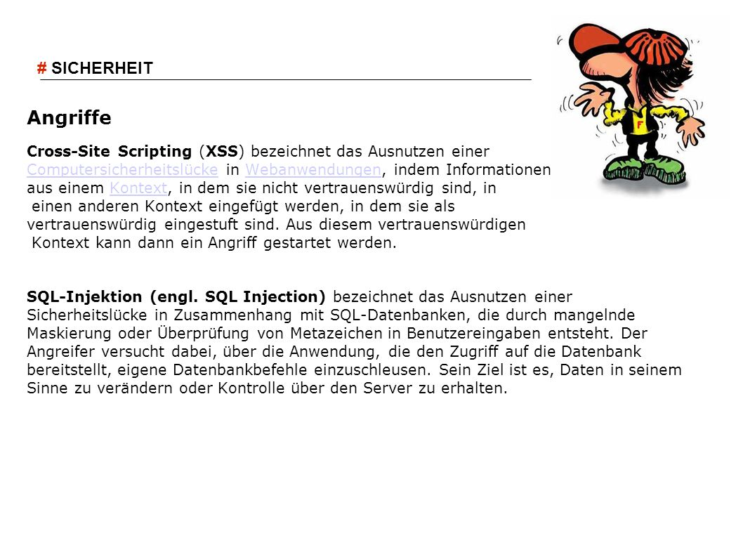 # SICHERHEITAngriffe. Cross-Site Scripting (XSS) bezeichnet das Ausnutzen einer. Computersicherheitslücke in Webanwendungen, indem Informationen.