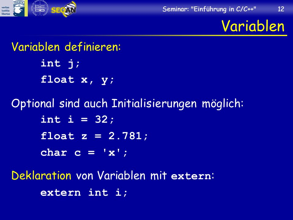 Variablen Variablen definieren: int j; float x, y;