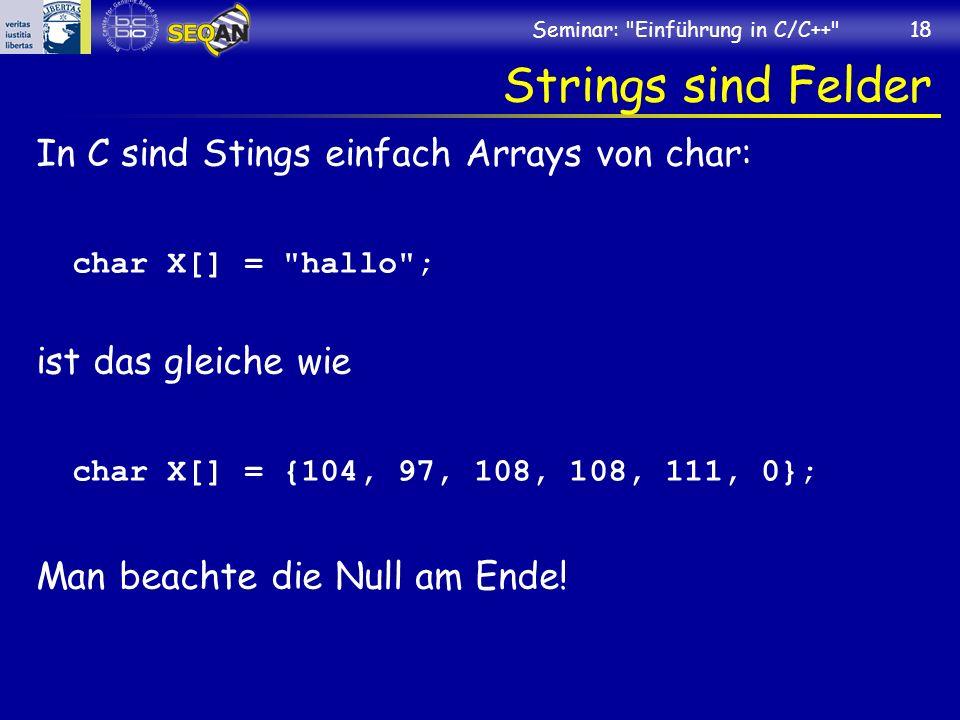 Strings sind Felder In C sind Stings einfach Arrays von char:
