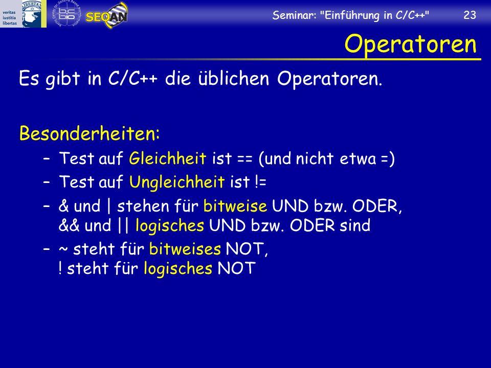 Operatoren Es gibt in C/C++ die üblichen Operatoren. Besonderheiten: