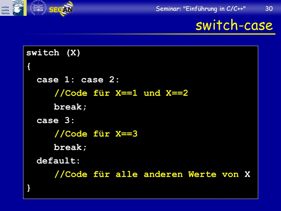 switch-case switch (X) { case 1: case 2: //Code für X==1 und X==2