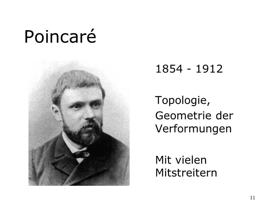 Poincaré 1854 - 1912 Topologie, Geometrie der Verformungen