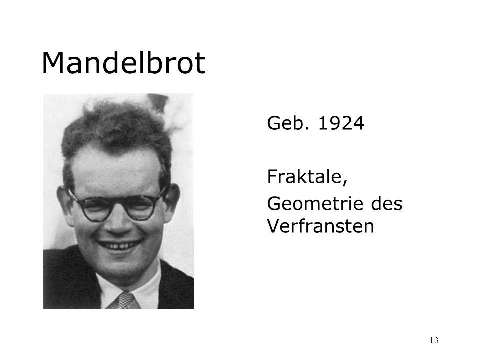 Mandelbrot Geb. 1924 Fraktale, Geometrie des Verfransten