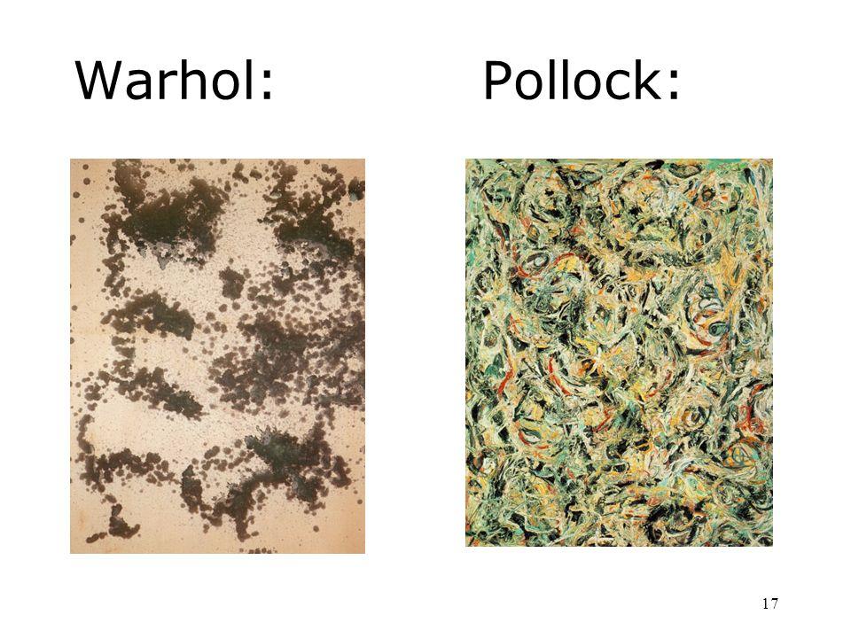 Warhol: Pollock: