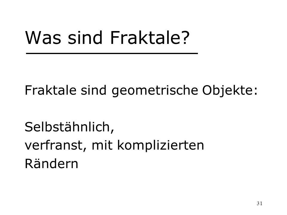 Was sind Fraktale Fraktale sind geometrische Objekte: Selbstähnlich,
