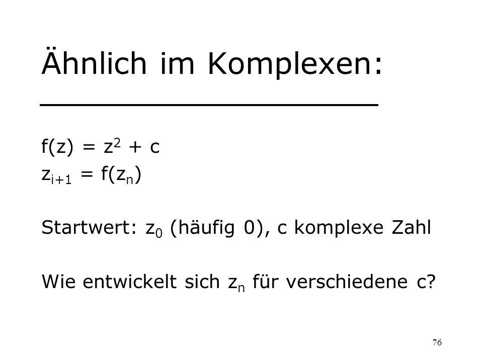 Ähnlich im Komplexen: f(z) = z2 + c zi+1 = f(zn)