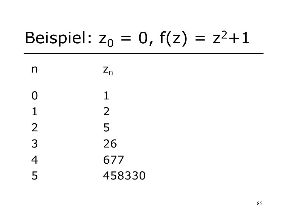 Beispiel: z0 = 0, f(z) = z2+1 n zn 0 1 1 2 2 5 3 26 4 677 5 458330