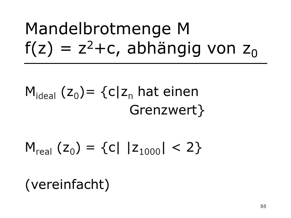 Mandelbrotmenge M f(z) = z2+c, abhängig von z0